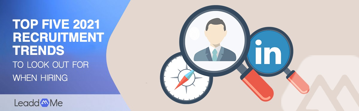 Top 5 2021 recruitment trends to look out for when hiring