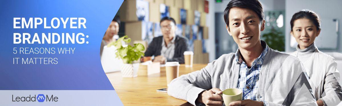 Employer Branding: 5 reasons why it matters